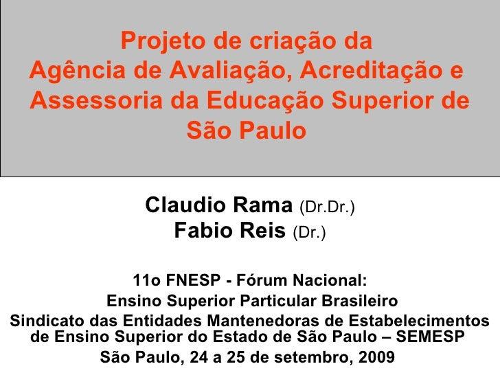 Projeto de criação da  Agência de Avaliação, Acreditação e  Assessoria da Educação Superior de São Paulo  Claudio Rama  (D...