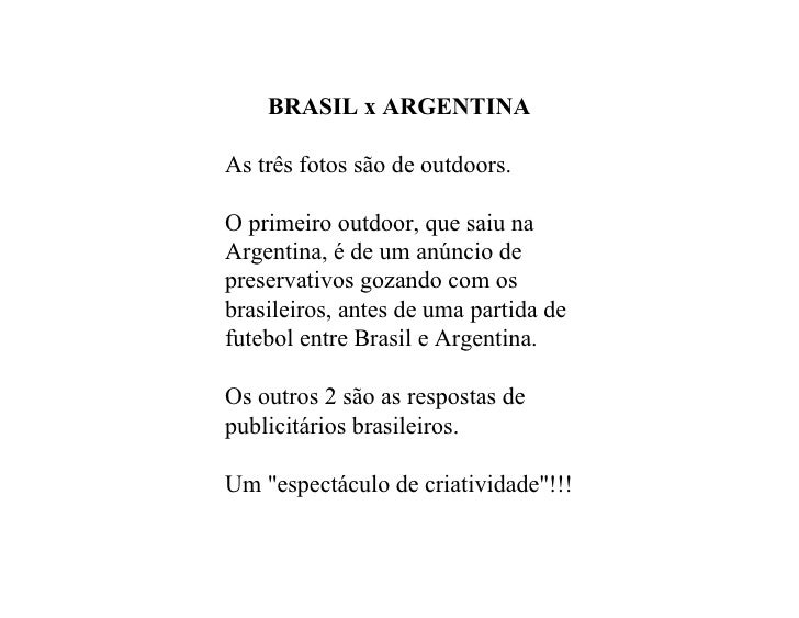 BRASILxARGENTINA  Astrêsfotossãodeoutdoors.  Oprimeirooutdoor,quesaiuna Argentina,édeumanúnciode pres...