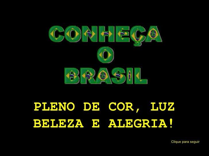 CONHEÇA O BRASIL PLENO DE COR, LUZ BELEZA E ALEGRIA! Clique para seguir