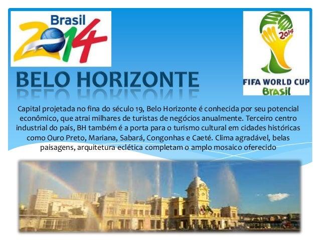 Capital projetada no fina do século 19, Belo Horizonte é conhecida por seu potencial econômico, que atrai milhares de turi...