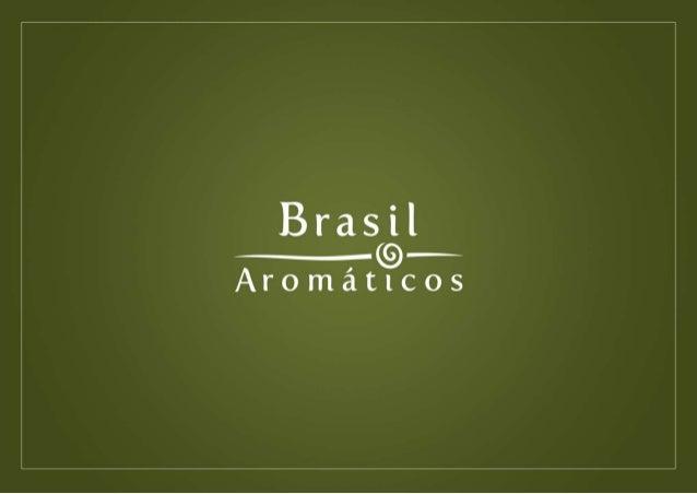 A Brasil Aromáticos é uma reverência a este país de diversidades, de  culturas, de sabores, de cores e de aromas...  Inspi...
