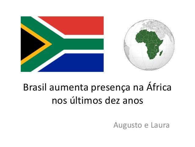 Brasil aumenta presença na África  nos últimos dez anos  Augusto e Laura