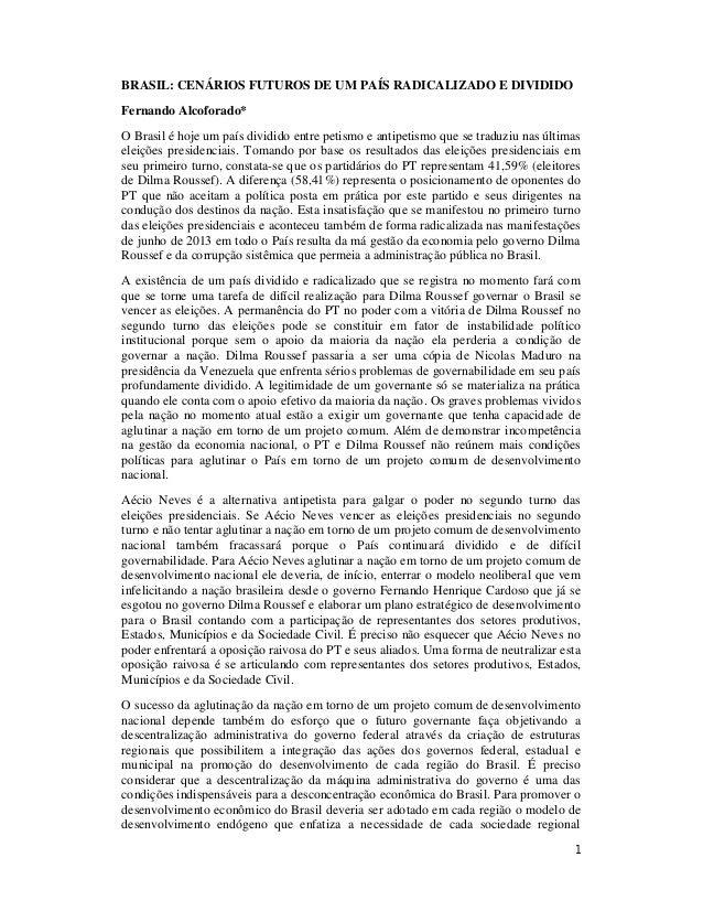 BRASIL: CENÁRIOS FUTUROS DE UM PAÍS RADICALIZADO E DIVIDIDO  Fernando Alcoforado*  O Brasil é hoje um país dividido entre ...