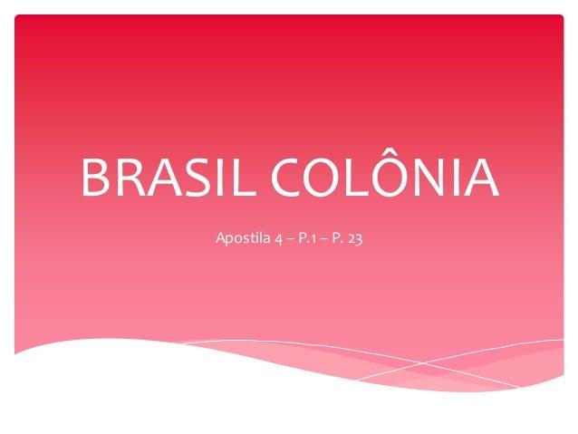 BRASIL COLÔNIA Apostila 4 – P.1 – P. 23