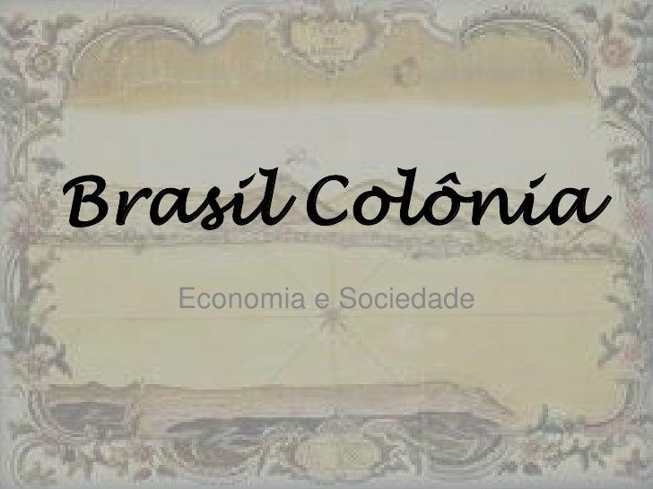 Brasil Colônia<br />Economia e Sociedade <br />