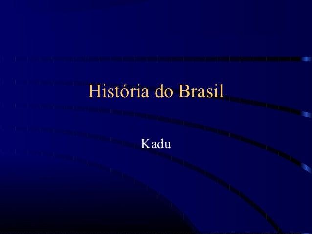 História do Brasil       Kadu