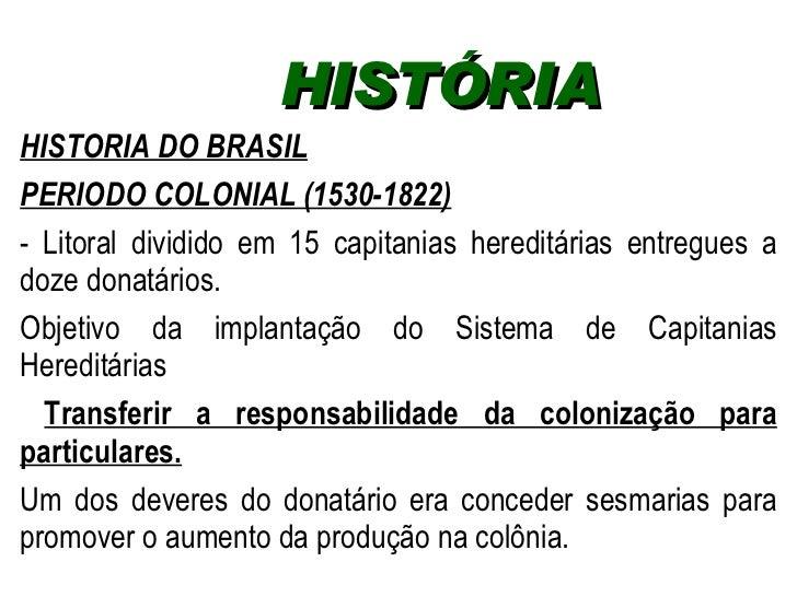 HISTÓRIA  <ul><li>HISTORIA DO BRASIL </li></ul><ul><li>PERIODO COLONIAL (1530-1822) </li></ul><ul><li>Litoral dividido em ...