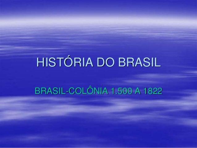HISTÓRIA DO BRASIL BRASIL-COLÔNIA 1.500 A 1822