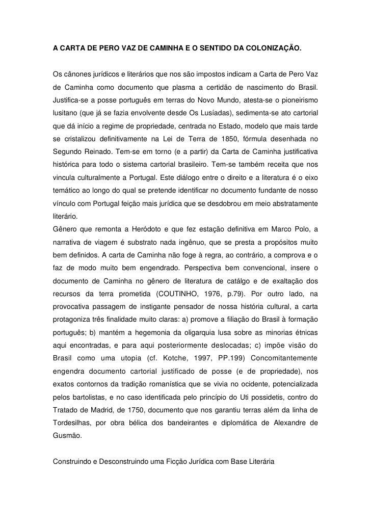 A CARTA DE PERO VAZ DE CAMINHA E O SENTIDO DA COLONIZAÇÃO.Os cânones jurídicos e literários que nos são impostos indicam a...