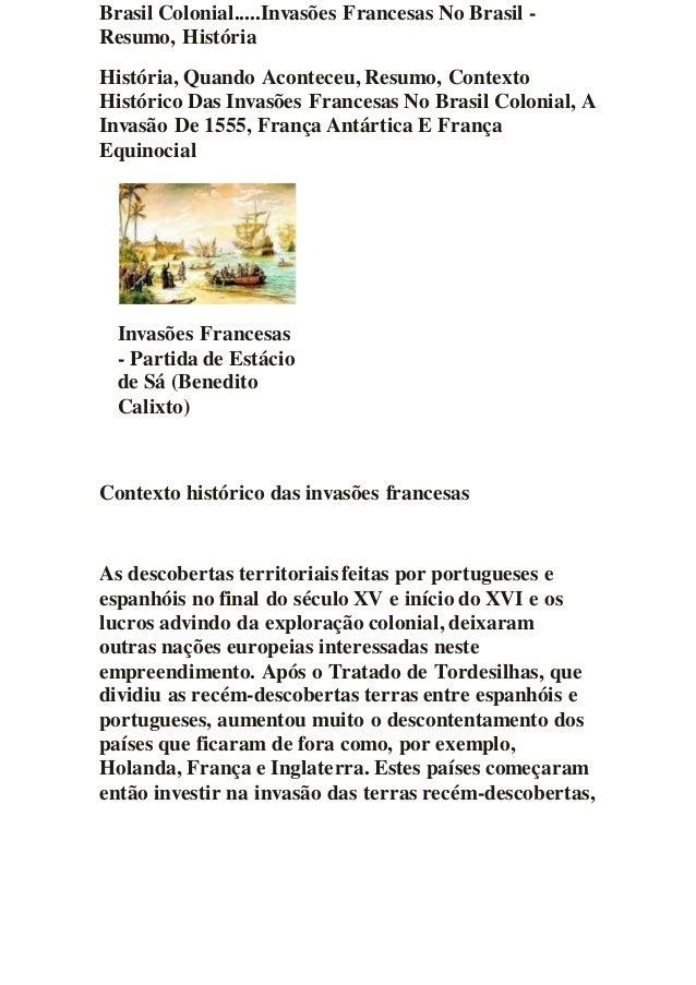 Brasil Colonial.....Invasões Francesas No Brasil - Resumo, História História, Quando Aconteceu, Resumo, Contexto Histórico...