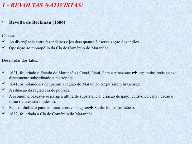 <ul><li>1 - REVOLTAS NATIVISTAS: </li></ul><ul><li>Revolta de Beckman (1684) </li></ul><ul><li> </li></ul><ul><li>Causas:...