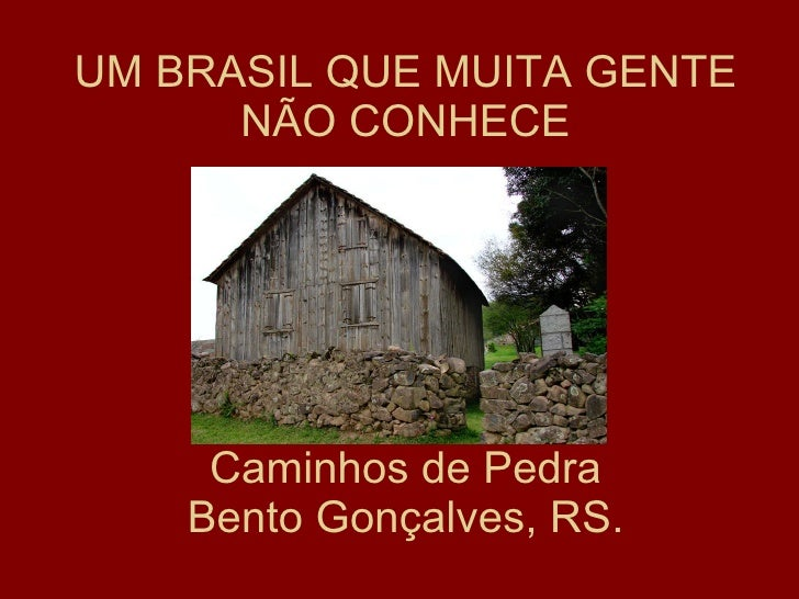 UM BRASIL QUE MUITA GENTE NÃO CONHECE Caminhos de Pedra Bento Gonçalves, RS.
