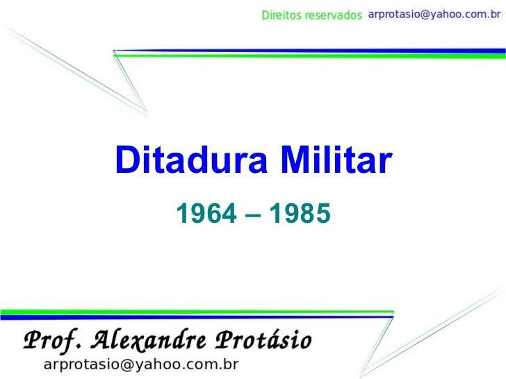 Ditadura Militar 1964 – 1985