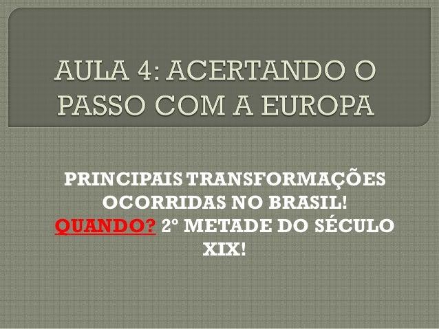 PRINCIPAIS TRANSFORMAÇÕES OCORRIDAS NO BRASIL! QUANDO? 2º METADE DO SÉCULO XIX!