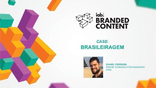 CASE: BRASILEIRAGEM FOTO DO PALESTRANTE DANIEL FERREIRA BRAND COMUNICATION MANAGER NIKE