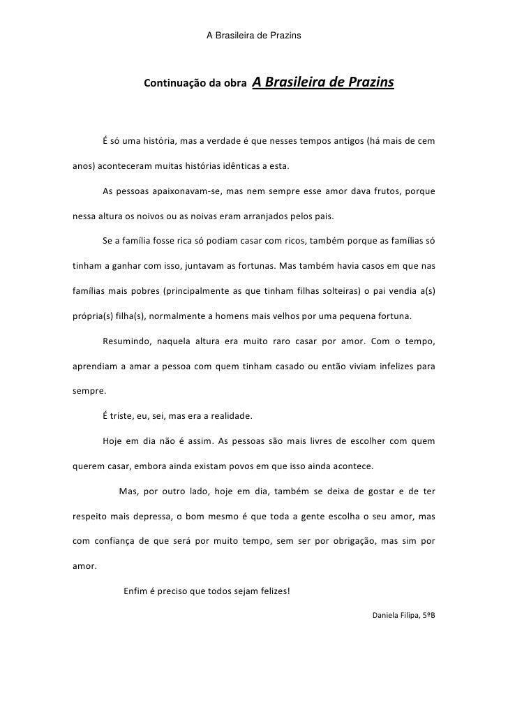 Continuação da obra  A Brasileira de Prazins<br />É só uma história, mas a verdade é que nesses tempos antigos (há mais de...
