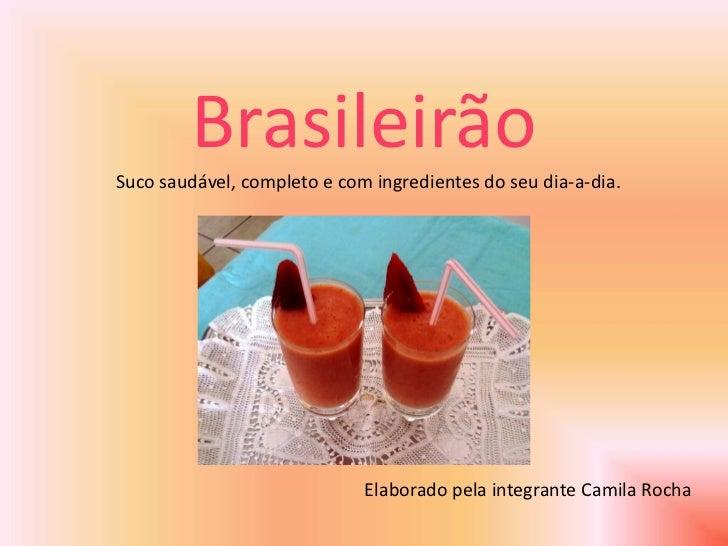 BrasileirãoSuco saudável, completo e com ingredientes do seu dia-a-dia.                             Elaborado pela integra...