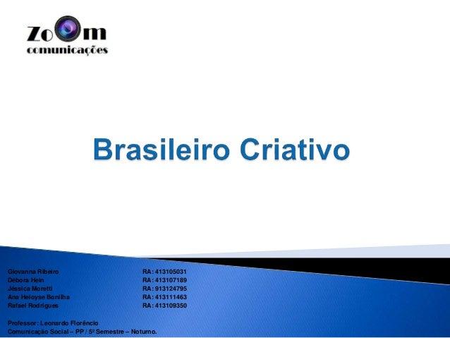 Giovanna Ribeiro RA: 413105031 Débora Hein RA: 413107189 Jéssica Moretti RA: 913124795 Ana Heloyse Bonilha RA: 413111463 R...