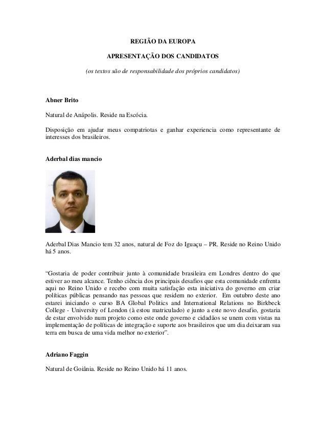 REGIÃO DA EUROPA APRESENTAÇÃO DOS CANDIDATOS (os textos são de responsabilidade dos próprios candidatos) Abner Brito Natur...