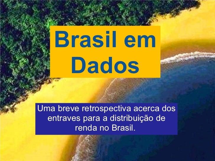 Uma breve retrospectiva acerca dos entraves para a distribuição de renda no Brasil.   Brasil em Dados