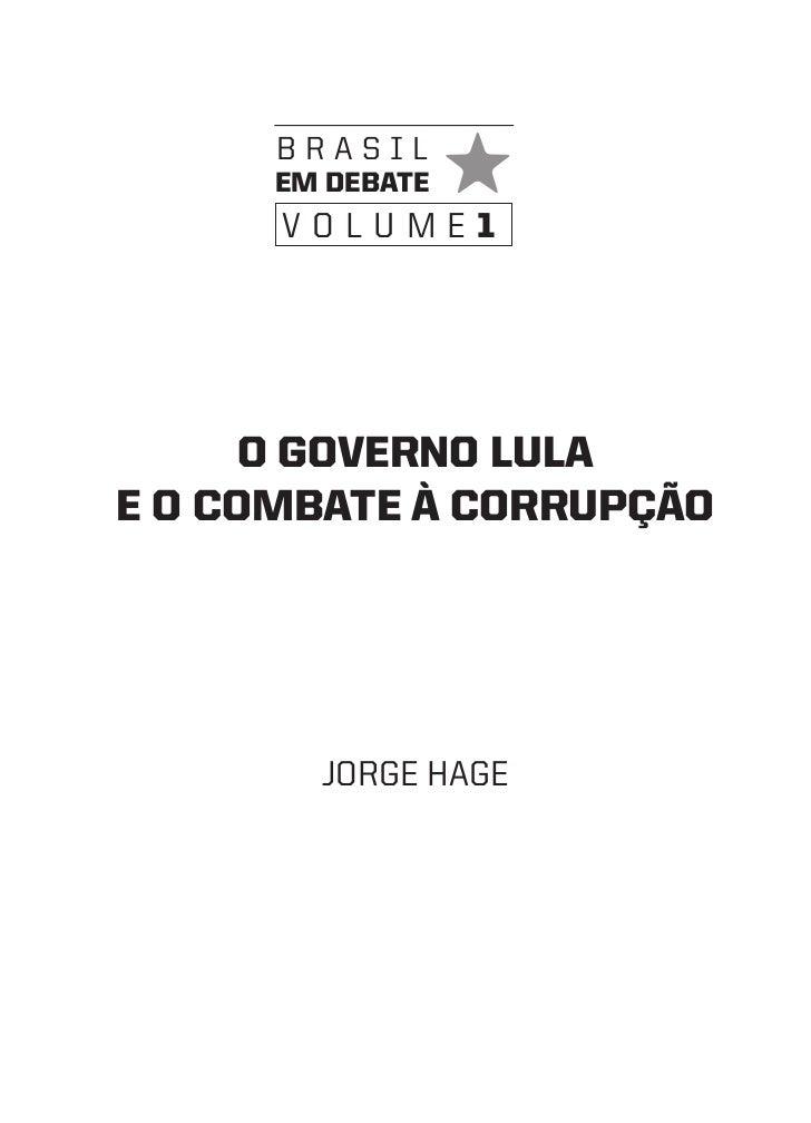 brasil      em debate      volume1      O GOVeRNO LULae O COmbate À CORRUPÇÃO        Jorge Hage