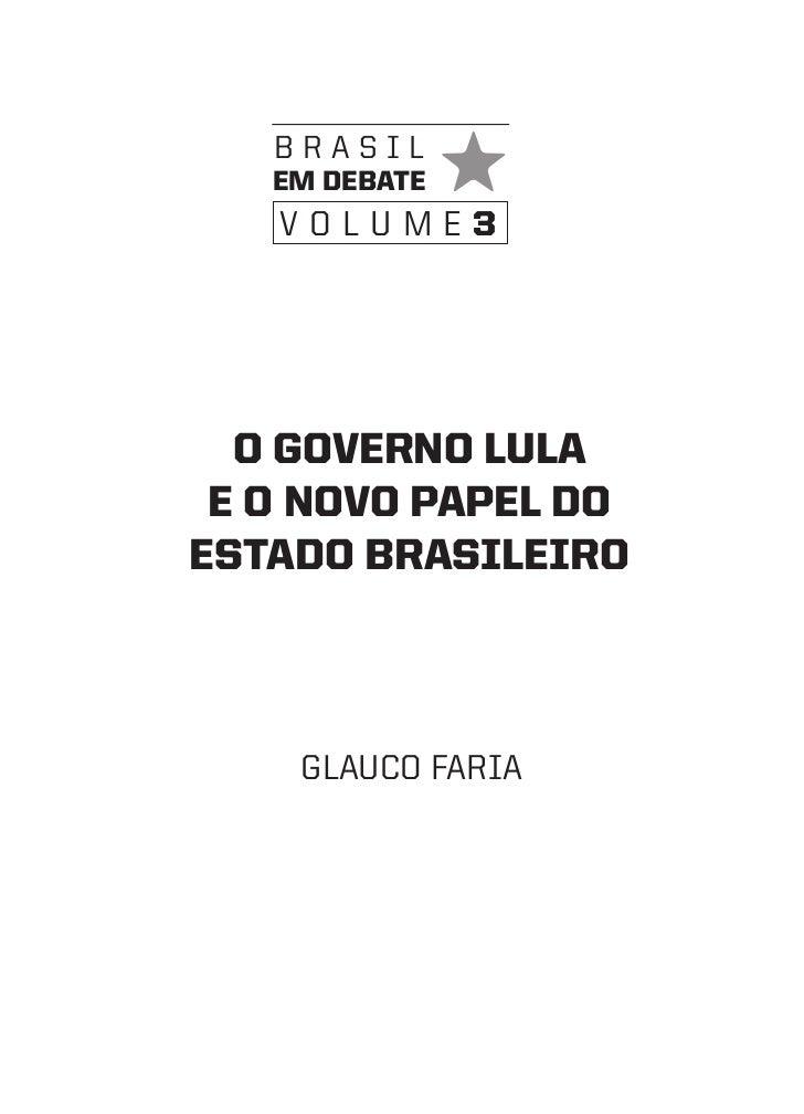 brasil   em debate   volume3  O GOVeRNO LULa e O NOVO PaPeL dOeStadO bRaSILeIRO    Glauco faria