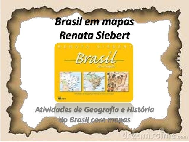 Brasil em mapas Renata Siebert Atividades de Geografia e História do Brasil com mapas