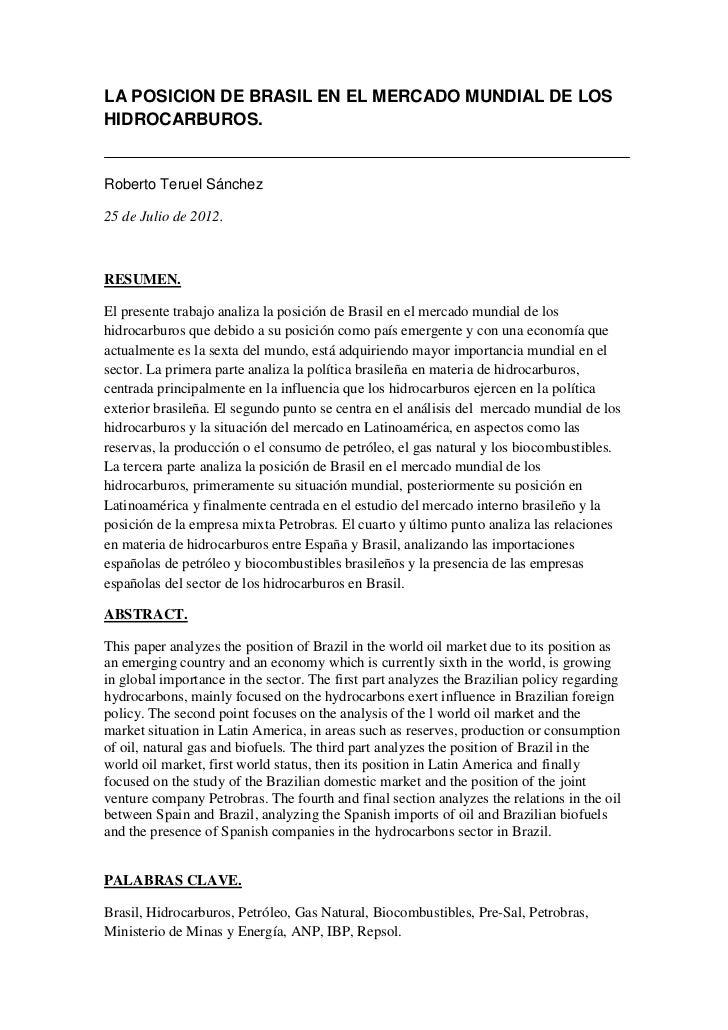 LA POSICION DE BRASIL EN EL MERCADO MUNDIAL DE LOSHIDROCARBUROS.Roberto Teruel Sánchez25 de Julio de 2012.RESUMEN.El prese...