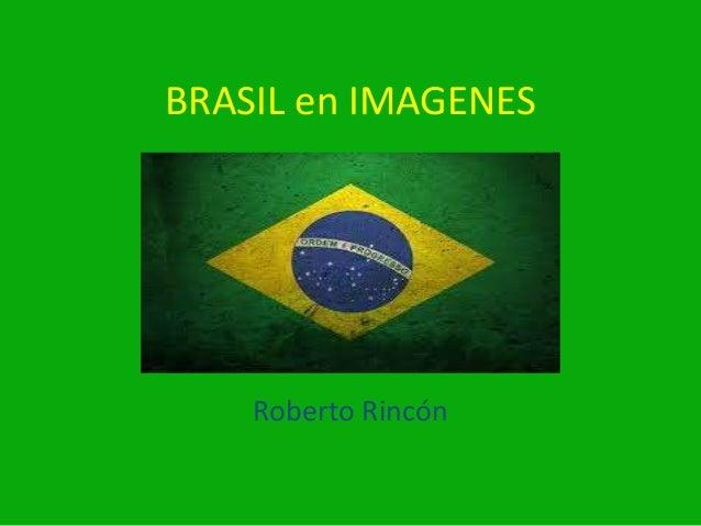 BRASIL en IMAGENES  Ro Roberto Rincón