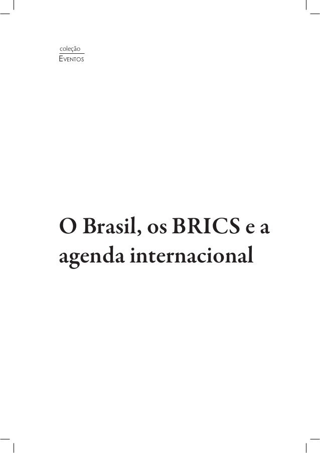 O Brasil, os BRICS e a agenda internacional coleção Eventos