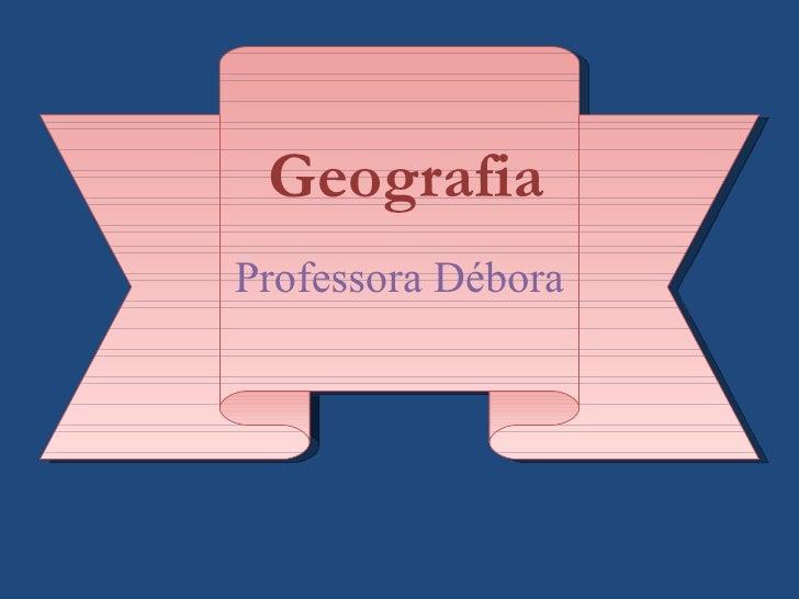 GeografiaProfessora Débora