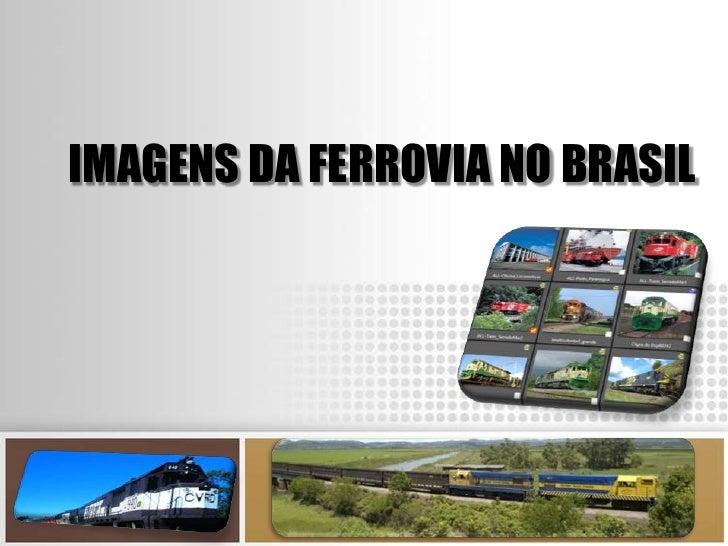 IMAGENS DA FERROVIA NO BRASIL<br />