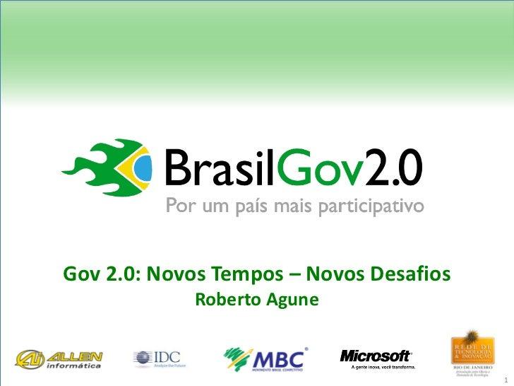 Gov 2.0: Novos Tempos – Novos Desafios            Roberto Agune                                         1