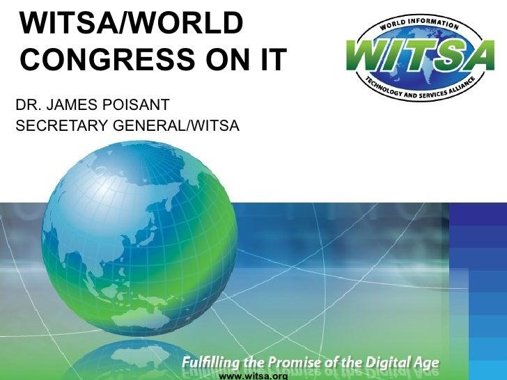 WITSA/WORLDCONGRESS ON ITDR. JAMES POISANTSECRETARY GENERAL/WITSA                    www.witsa.org