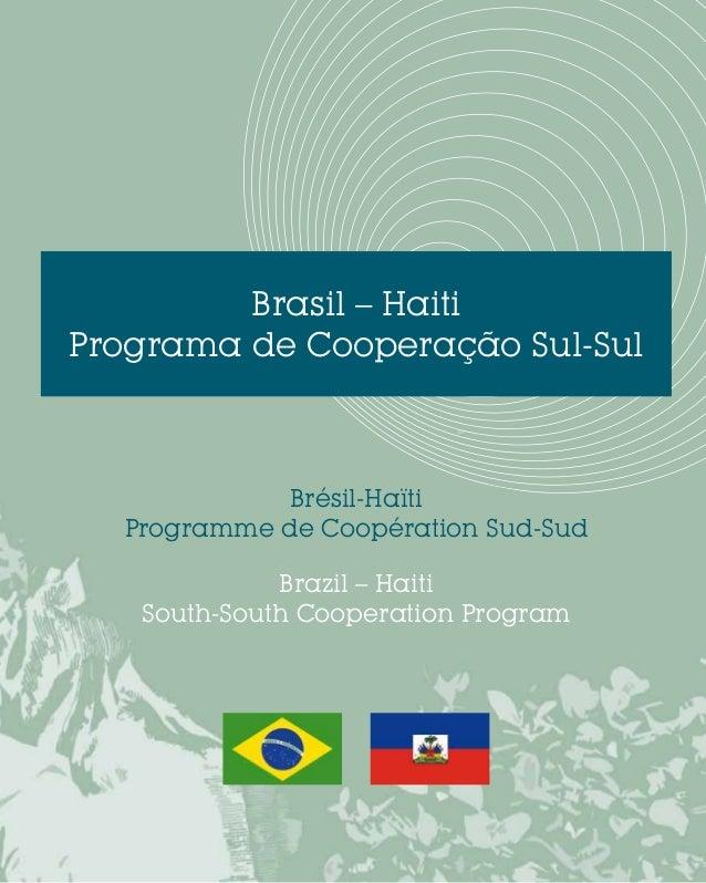 Brasil – HaitiPrograma de Cooperação Sul-SulBrésil-HaïtiProgramme de Coopération Sud-SudBrazil – HaitiSouth-South Cooperat...