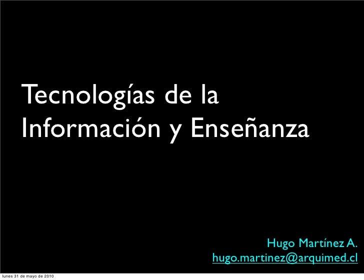 Tecnologías de la         Información y Enseñanza                                        Hugo Martínez A.                 ...