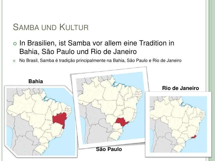 SAMBA UND KULTUR   In Brasilien, ist Samba vor allem eine Tradition in    Bahia, São Paulo und Rio de Janeiro   No Brasi...