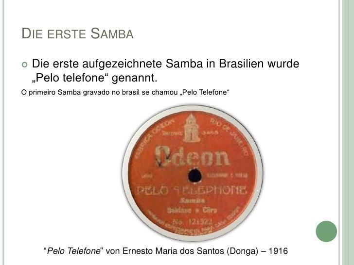 """DIE ERSTE SAMBA   Die erste aufgezeichnete Samba in Brasilien wurde    """"Pelo telefone"""" genannt.O primeiro Samba gravado n..."""