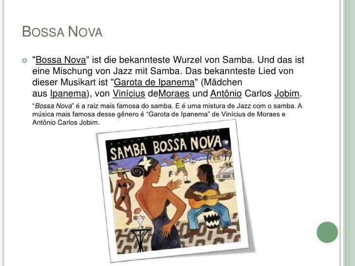 """BOSSA NOVA   """"Bossa Nova"""" ist die bekannteste Wurzel von Samba. Und das ist    eine Mischung von Jazz mit Samba. Das beka..."""