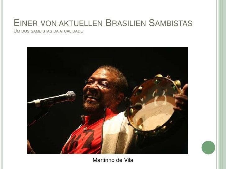 EINER VON AKTUELLEN BRASILIEN SAMBISTASUM DOS SAMBISTAS DA ATUALIDADE                                 Martinho de Vila