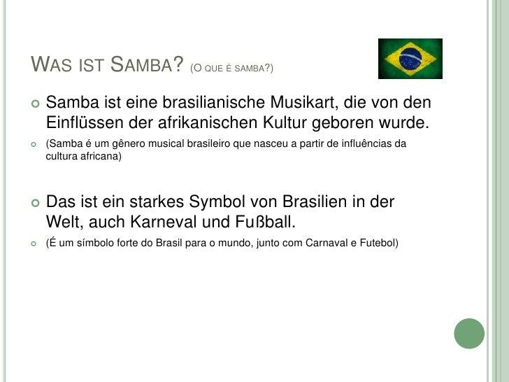 WAS IST SAMBA? (O                    QUE É SAMBA?)   Samba ist eine brasilianische Musikart, die von den    Einflüssen de...
