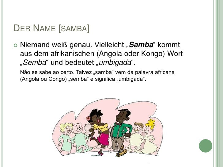 """DER NAME [SAMBA]   Niemand weiß genau. Vielleicht """"Samba"""" kommt    aus dem afrikanischen (Angola oder Kongo) Wort    """"Sem..."""