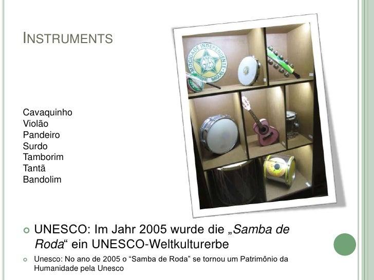 """INSTRUMENTSCavaquinhoViolãoPandeiroSurdoTamborimTantãBandolim   UNESCO: Im Jahr 2005 wurde die """"Samba de    Roda"""" ein UNE..."""