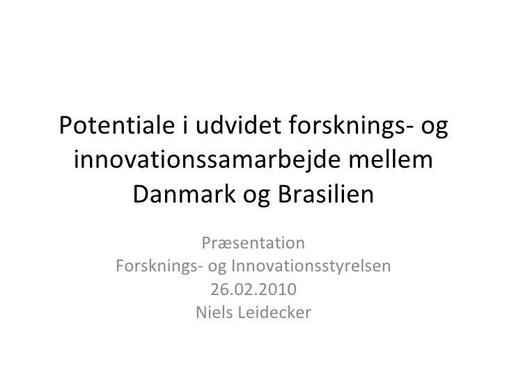 Potentiale i udvidet forsknings- og innovationssamarbejde mellem Danmark og Brasilien Præsentation Forsknings- og Innovati...