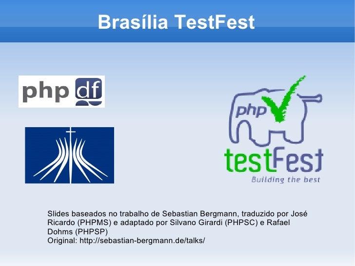 Brasília TestFest Slides baseados no trabalho de Sebastian Bergmann, traduzido por José Ricardo (PHPMS) e adaptado por Sil...