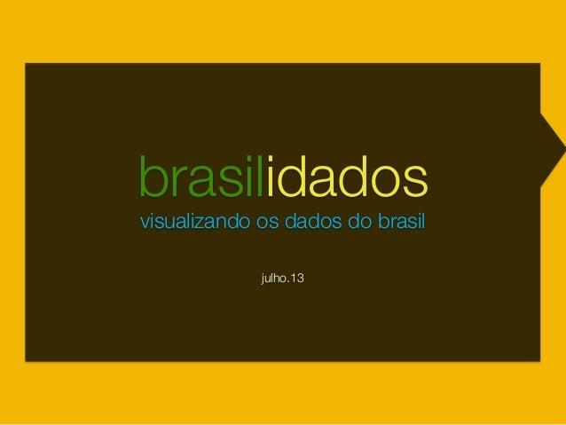 brasilidados  visualizando os dados do brasil   julho.13