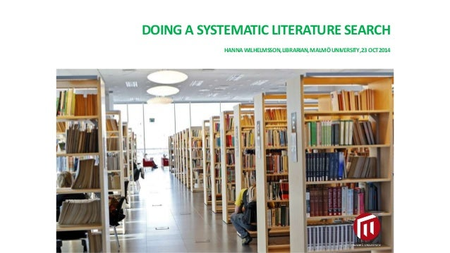 DOING A SYSTEMATIC LITERATURE SEARCH HANNAWILHELMSSON,LIBRARIAN,MALMÖUNIVERSITY,23OCT2014