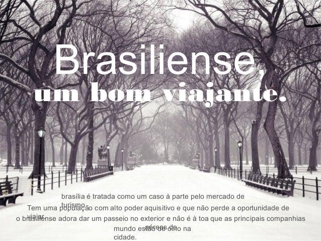Brasiliense, um bom viajante. brasília é tratada como um caso à parte pelo mercado de turismo.Tem uma população com alto p...