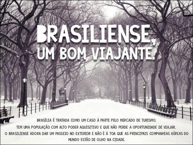 Brasiliense, um bom viajante. brasília é tratada como um caso à parte pelo mercado de turismo. Tem uma população com alto ...