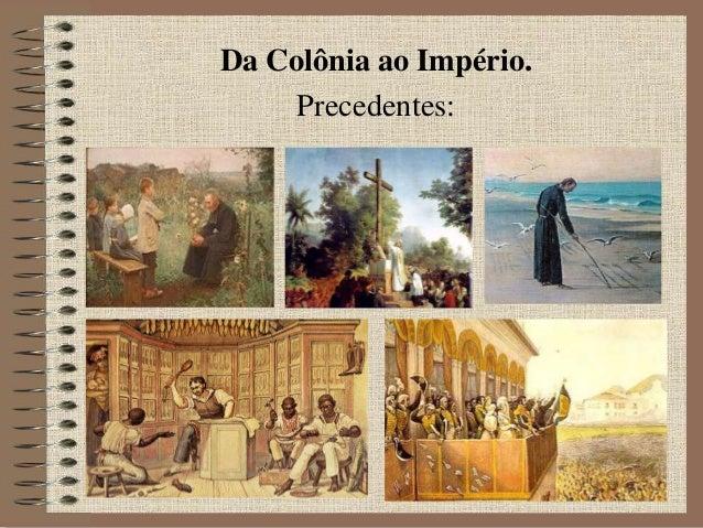 Da Colônia ao Império. Precedentes: